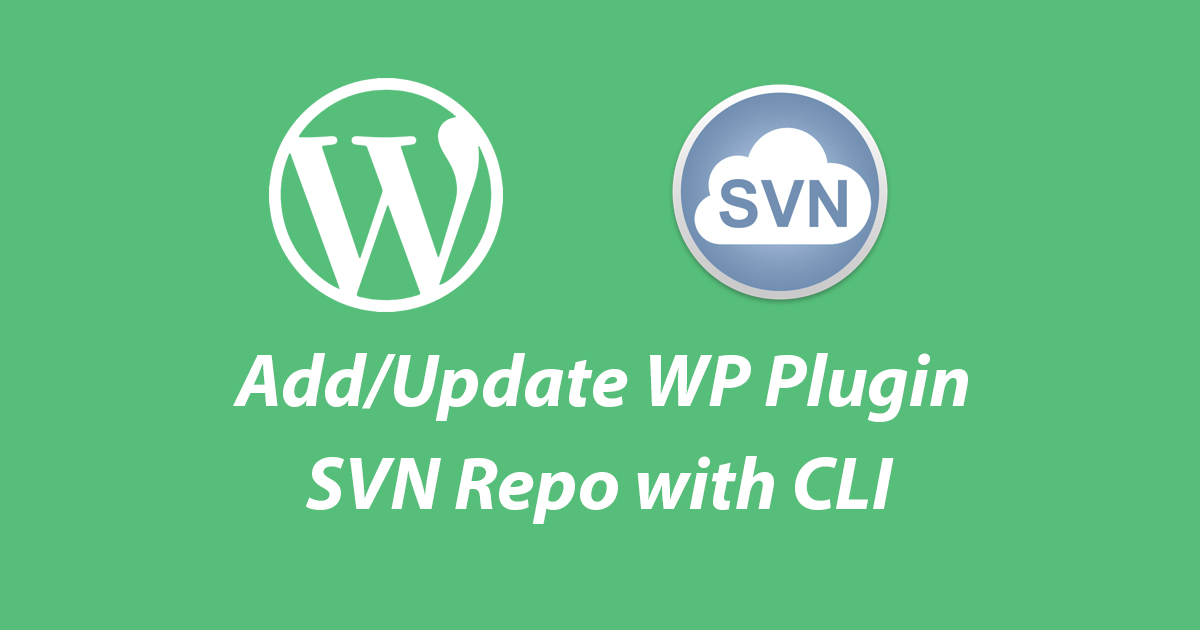 How To Add/Update WordPress Plugin Repository with SVN CLI